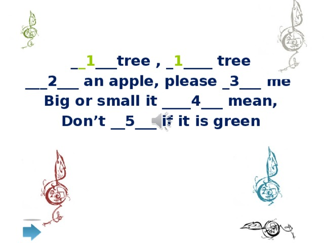_ _1 ___tree , _ 1 ____ tree ___2___ an apple, please _3___ me Big or small it ____4___ mean, Don't __5___ if it is green