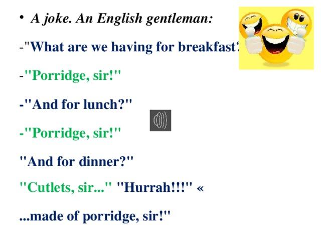A joke. An English gentleman: