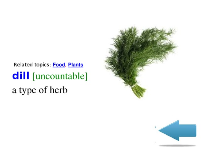 Related topics:  Food , Plants  dill [uncountable]  a type of herb
