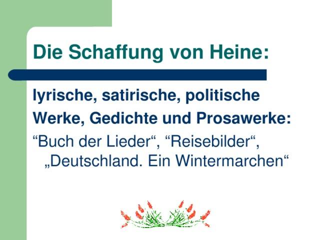 """Die Schaffung von Heine : lyrische, satirische, politische Werke, Gedichte und Prosawerke: """" Buch der Lieder"""", """"Reisebilder"""", """"Deutschland. Ein Wintermarchen"""""""
