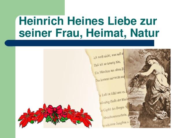 Heinrich Heines Liebe zur seiner Frau, Heimat, Natur