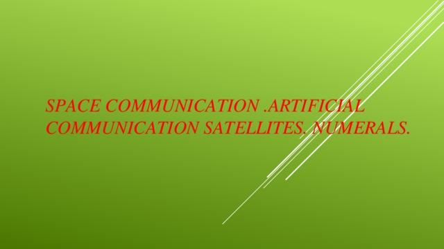 Space communication .Artificial communication satellites. Numerals.