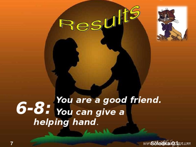 You are a good friend.  You can give a helping hand . 6-8: 7 Solodka O.L.