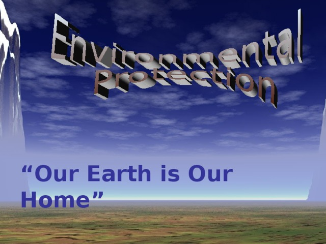""" Our Earth is Our Home"""