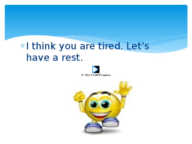 I think you are tired. Let's have a rest.