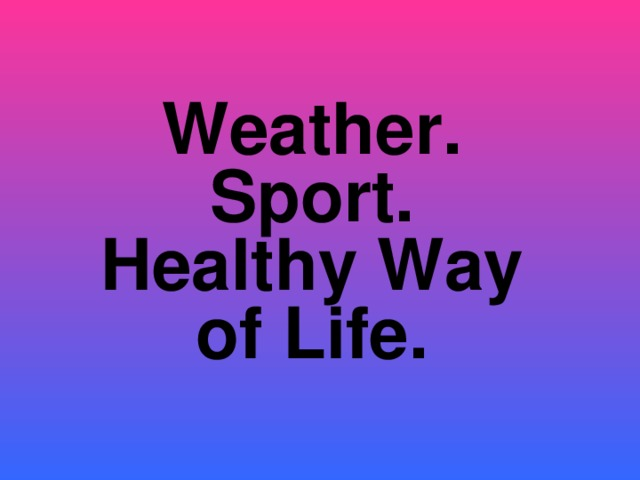 Weather. Sport. Healthy Way of Life.
