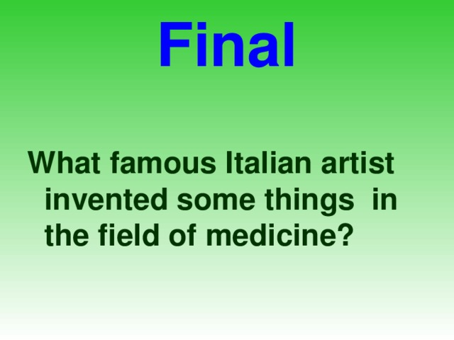 Final What famous Italian artist invented some things in the field of medicine?