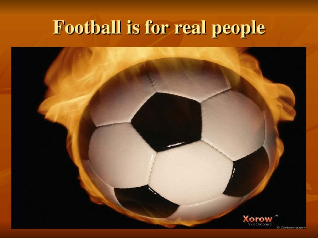 Football is for real people