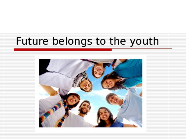 Future belongs to the youth