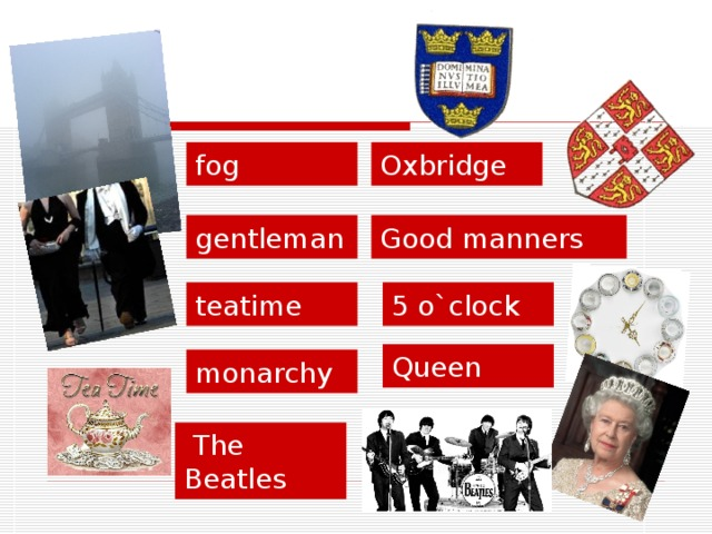 fog Oxbridge gentleman Good manners teatime 5 o`clock Queen monarchy  The Beatles