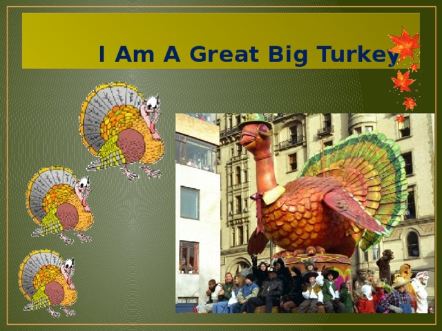 I Am A Great Big Turkey
