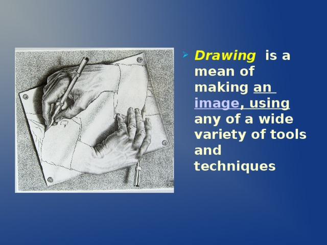 Drawing  is a mean of making an image , using