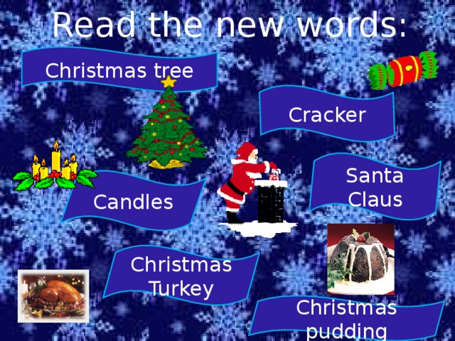 Read the new words: Christmas tree Cracker Santa Claus Candles Christmas Turkey Christmas pudding