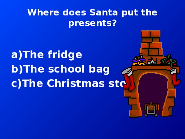 Where does Santa put the presents?