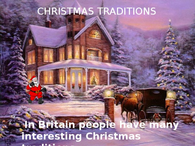 CHRISTMAS TRADITIONS  In Britain people have many interesting Christmas traditions.