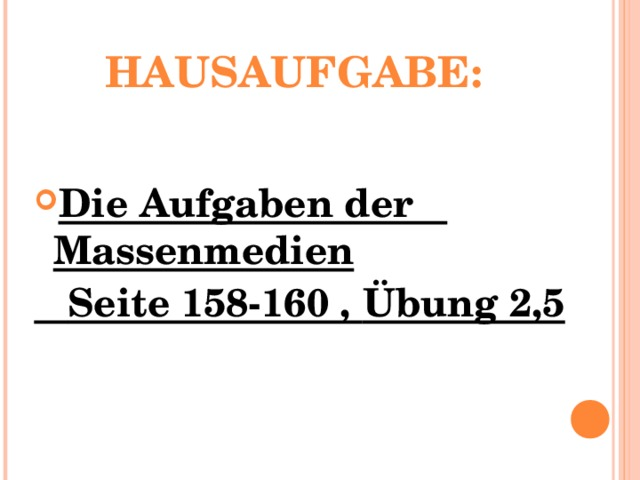 HAUSAUFGABE: Die Aufgaben der Massenmedien  Seite 158-160 , Übung 2,5