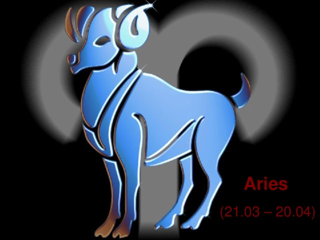 Aries  (21.03 – 20.04)