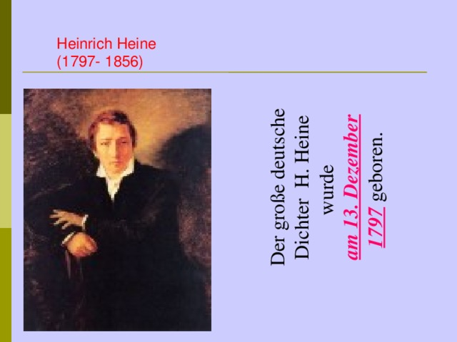 Der große deutsche Dichter H. Heine wurde am 13. Dezember 1797  geboren. Heinrich Heine (1797- 1856)
