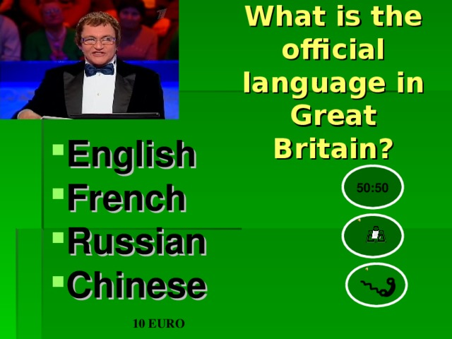 What is the official language in Great Britain?    English French Russian Chinese 50:50 10 EURO