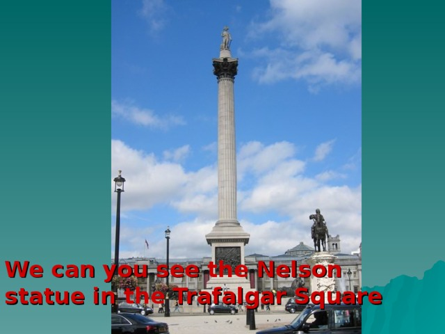 We can you see the Nelson statue in the Trafalgar Square
