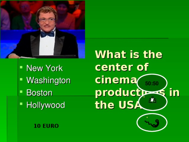 What is the center of cinema productions in the USA New York Washington Boston Hollywood  50:50 10 EURO