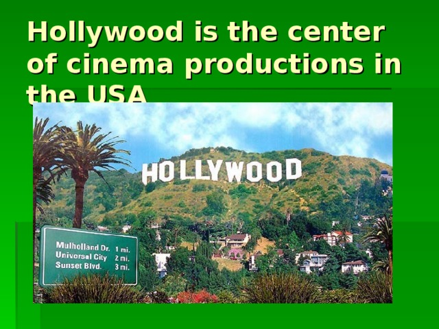 Hollywood is the center of cinema productions in the USA