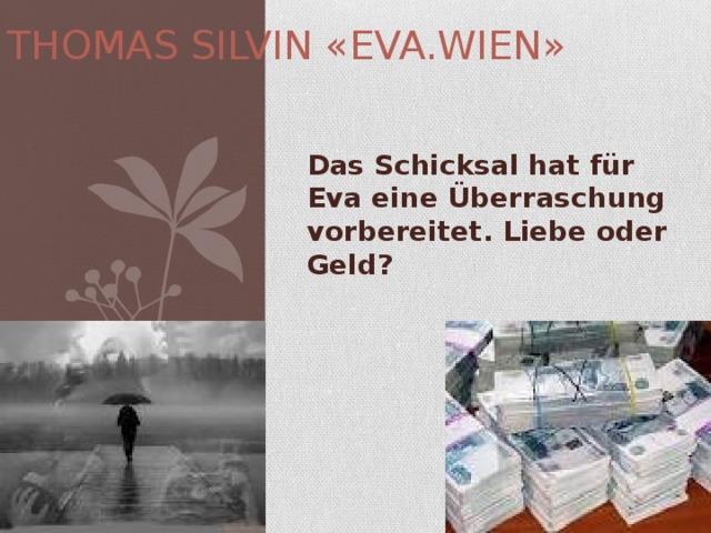 THOMAS SILVIN «EVA.WIEN» Das Schicksal hat für Eva eine Überraschung vorbereitet. Liebe oder Geld?