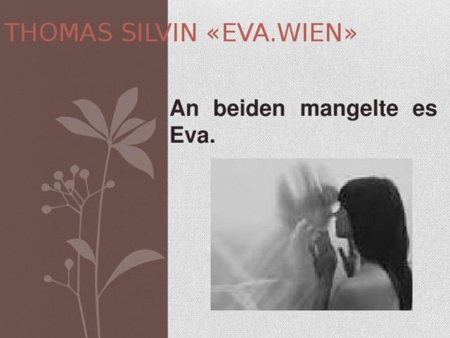 THOMAS SILVIN «EVA.WIEN» An beiden mangelte es Eva.