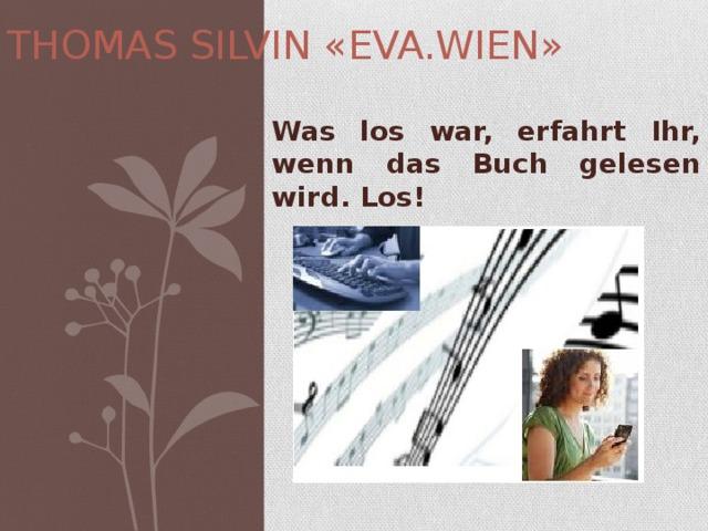 THOMAS SILVIN «EVA.WIEN» Was los war, erfahrt Ihr, wenn das Buch gelesen wird. Los !