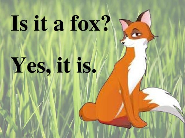 Is it a fox ? Yes, it is.
