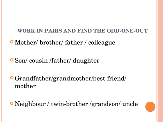 Work in pairs and find the odd-one-out