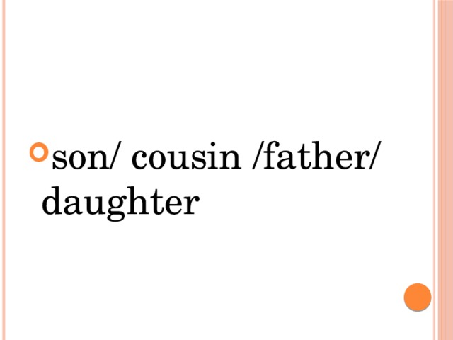 son/ cousin /father/ daughter