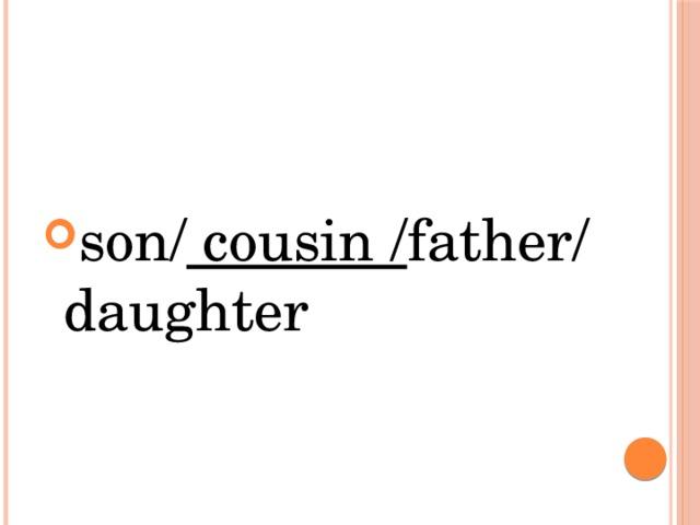 son/ cousin /