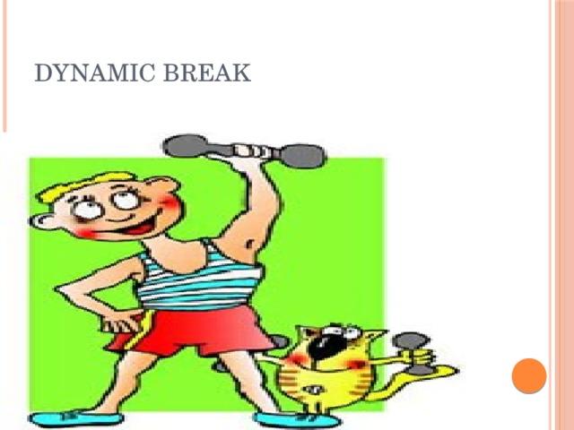 Dynamic break