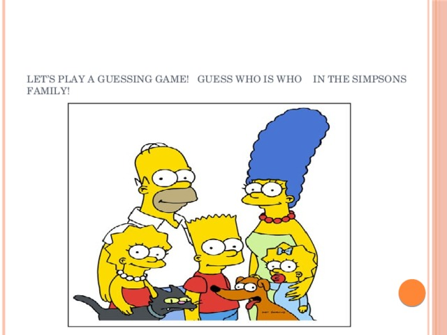 Let's play a guessing game!  Guess who is who in The Simpsons family!