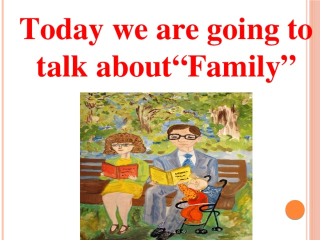 """Today we are going to talk about""""Family"""""""