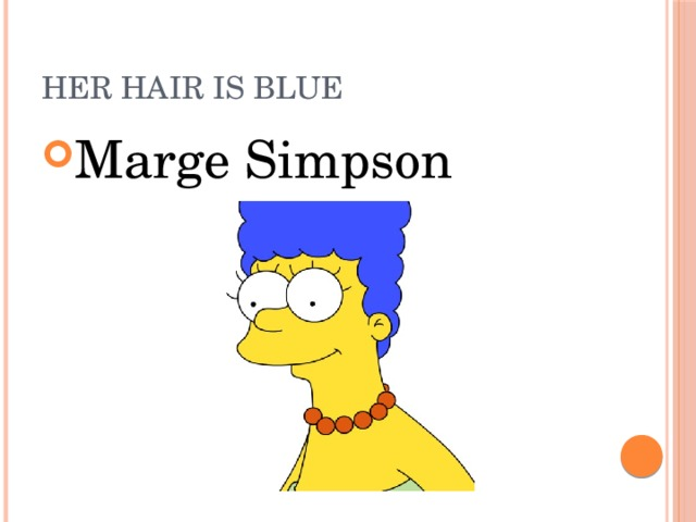 Her hair is blue