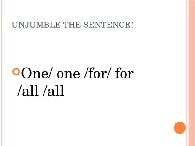 Unjumble the sentence!