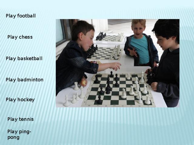 Play football Play chess Play basketball Play badminton Play hockey Play tennis Play ping-pong
