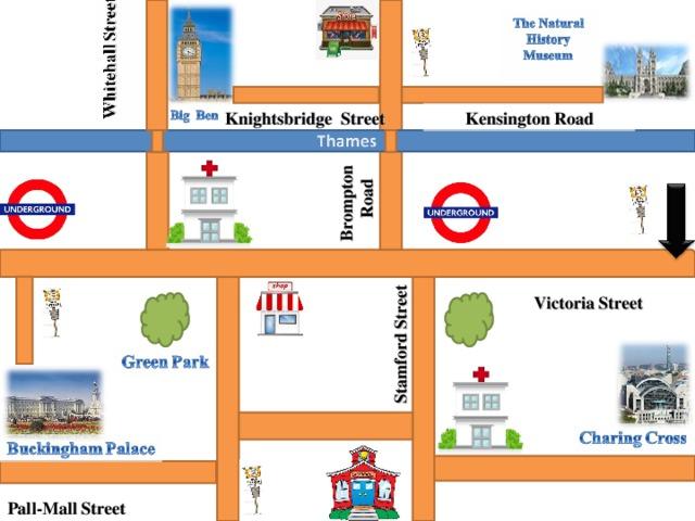 Brompton Road Stamford Street Knightsbridge Street Kensington Road Victoria Street Pall-Mall Street