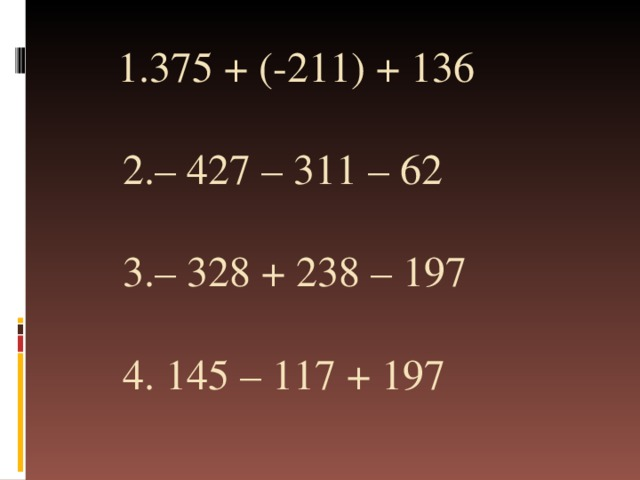 1.375 + (-211) + 136   2.– 427 – 311 – 62    3.– 328 + 238 – 197    4. 145 – 117 + 197