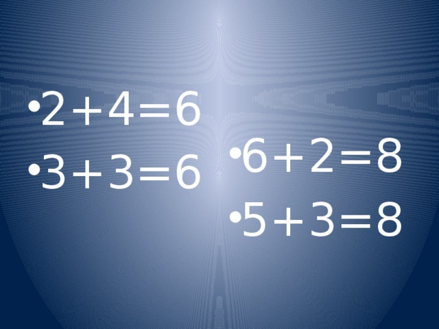 2+4=6 3+3=6 6+2=8 5+3=8