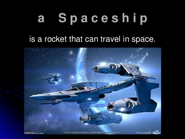 a S p a c e s h i p  is a rocket that can travel in space.
