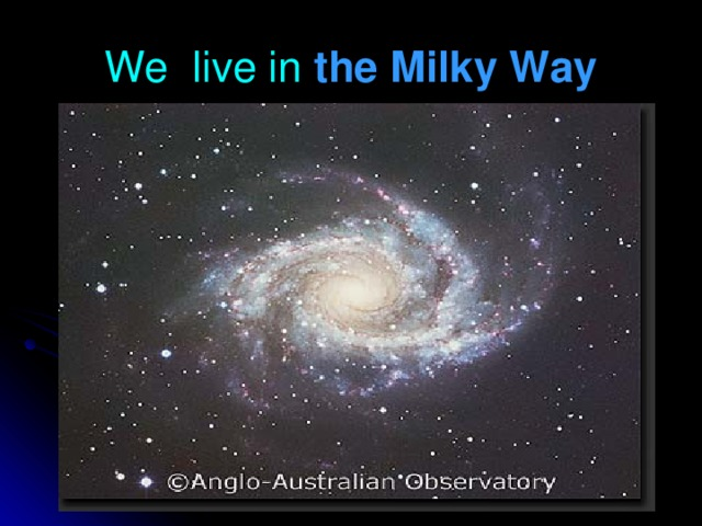 We live in  the Milky Way