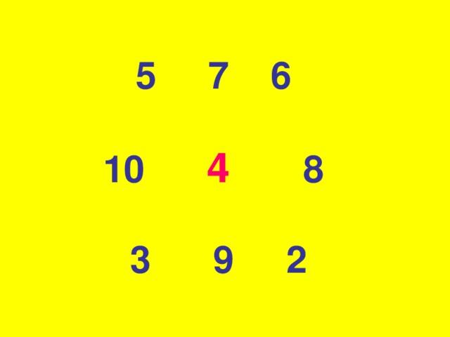 5 7 6   10 4  8   3 9 2