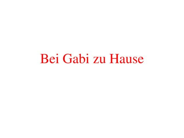 Bei Gabi zu Hause