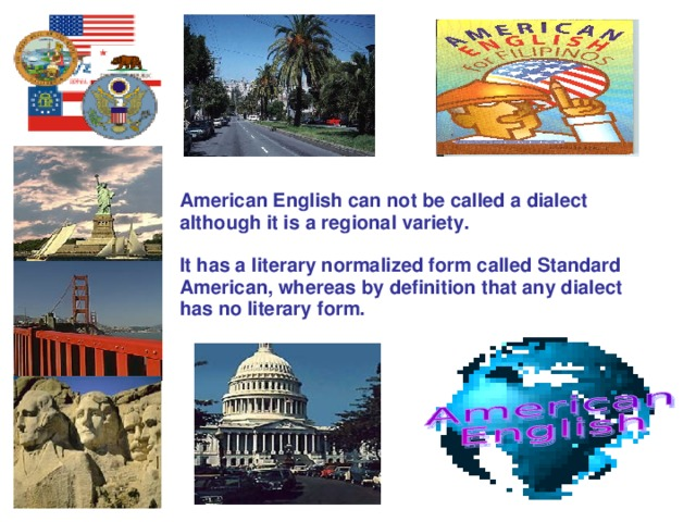 American English can not be called a dialect although it is a regional variety.  It has a literary normalized form called Standard American, whereas by definition that any dialect has no literary form.