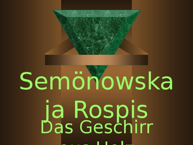 Semönowskaja Rospis Das Geschirr aus Holz