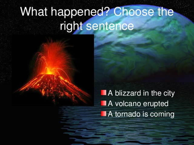 What happened? Choose the right sentence