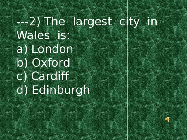 ---2) The largest city in Wales is: a) London b) Oxford c) Cardiff d) Edinburgh